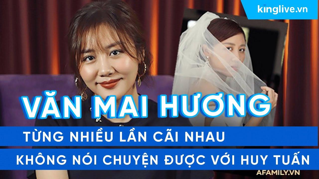 KINGLIVE   Văn Mai Hương từng nhiều lần cãi nhau, không nói chuyện được với Huy Tuấn