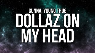 Gunna - DOLLAZ ON MY HEAD (Lyrics) ft. Young Thug