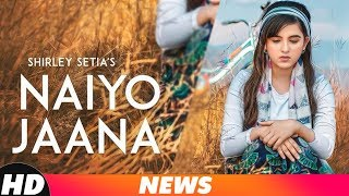 Shirley Setia | News | Naiyo Jaana | Releasing On 6th Dec 2018 | Speed Records