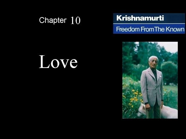 Jiddu Krishnamurti - Freedom From the Known (audio☉book) Chapter 10 - Love