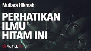 Video Mutiara Hikmah: Perhatikan Ilmu Hitam Ini - Ustadz Ahmad Zainuddin, Lc. download MP3, 3GP, MP4, WEBM, AVI, FLV Juni 2018