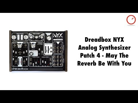 Dreadbox NYX Analog Synthesizer Patch 4: May The Reverb Be With You