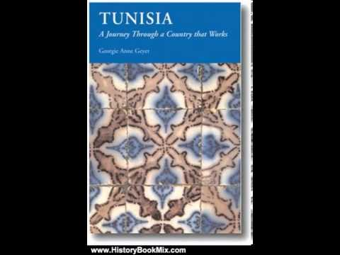 History Book Review: Tunisia: A Journey Through a Country That Works by Georgie Anne Geyer