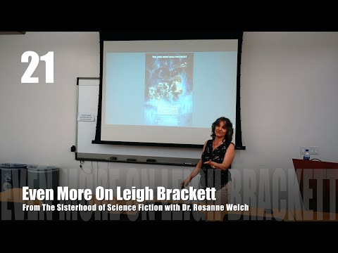 21 Even More On Leigh Brackett from The Sisterhood of Science Fiction – Dr. Rosanne Welch [Video] (29 seconds)