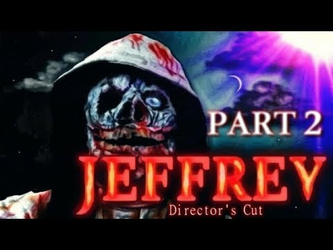 JEFFREY | A Creepypasta Movie | Part 2 [DIRECTORS CUT]