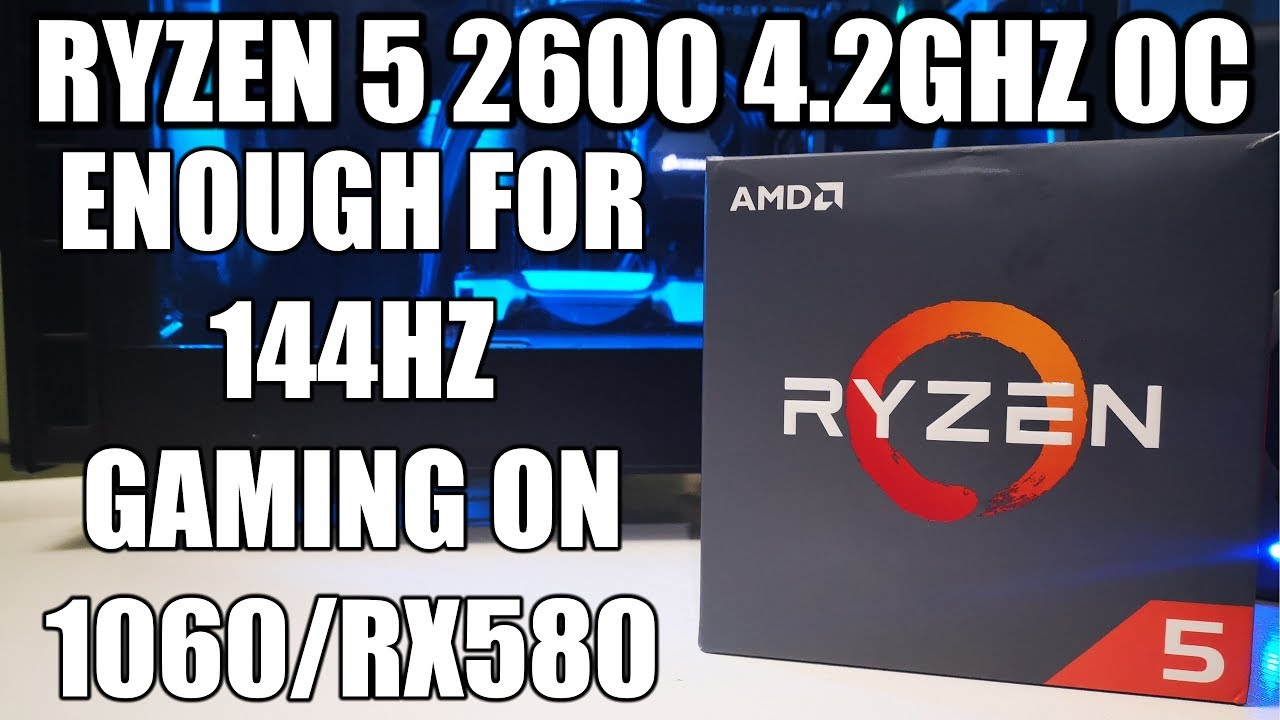 AMD Ryzen 5 2600 Review - A High Refresh Rate Gamers Perspective