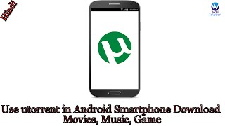 How to use utorrent in Android Smartphone Download Movies, Music, Games, Apps [Hindi / Urdu]