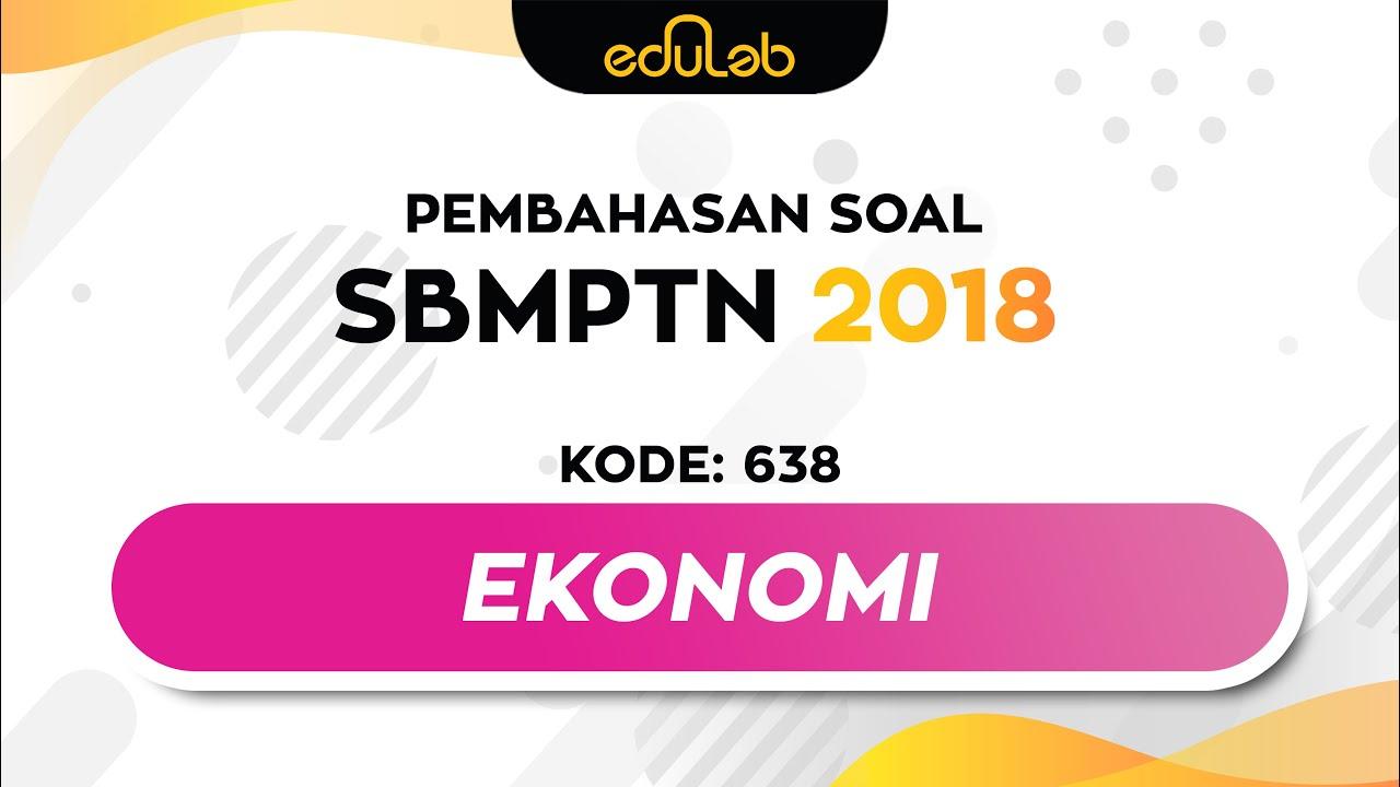 Pembahasan Soal Sbmptn 2018 Soshum Kode 638 Ekonomi Youtube