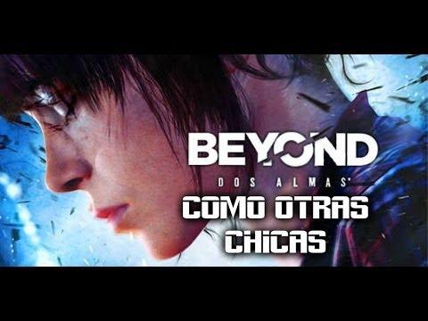 Beyond Dos Almas Let´s Play Walkthrough Como otras chicas