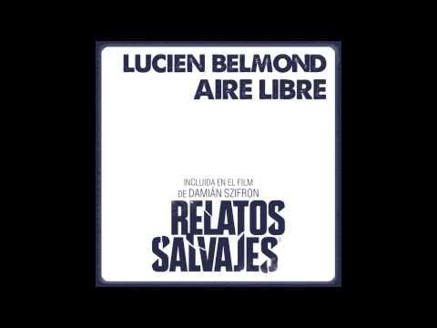 """AIRE LIBRE - LUCIEN BELMOND (Incluido en el Film """"Relatos Salvajes"""" de Damian Szifron)"""