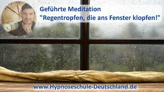 """Geführte Meditation   """"Regentropfen Die Ans Fenster Klopfen!"""""""