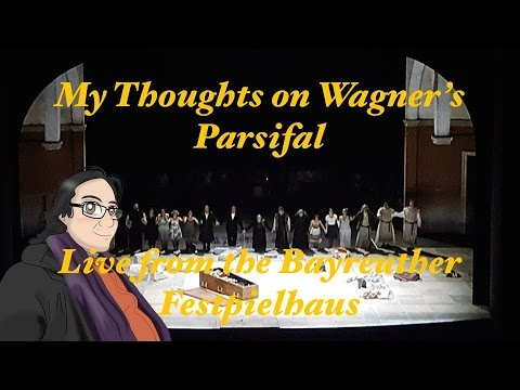 My Thoughts on Wagner's Parsifal Live from the Bayreuther Festspielhaus