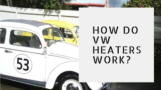 VW Beetle Heaters - How do they work?
