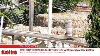 Dân khổ vì doanh nghiệp tái chế chai nhựa giữa khu dân cư