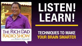 TECHNIQUES TO MAKE YOUR BRAIN SMARTER—Robert Kiyosaki, Dan McGinn, Jim Kwik