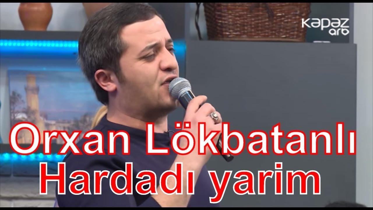 Orxan Lokbatanli Hardadi Yarim Youtube