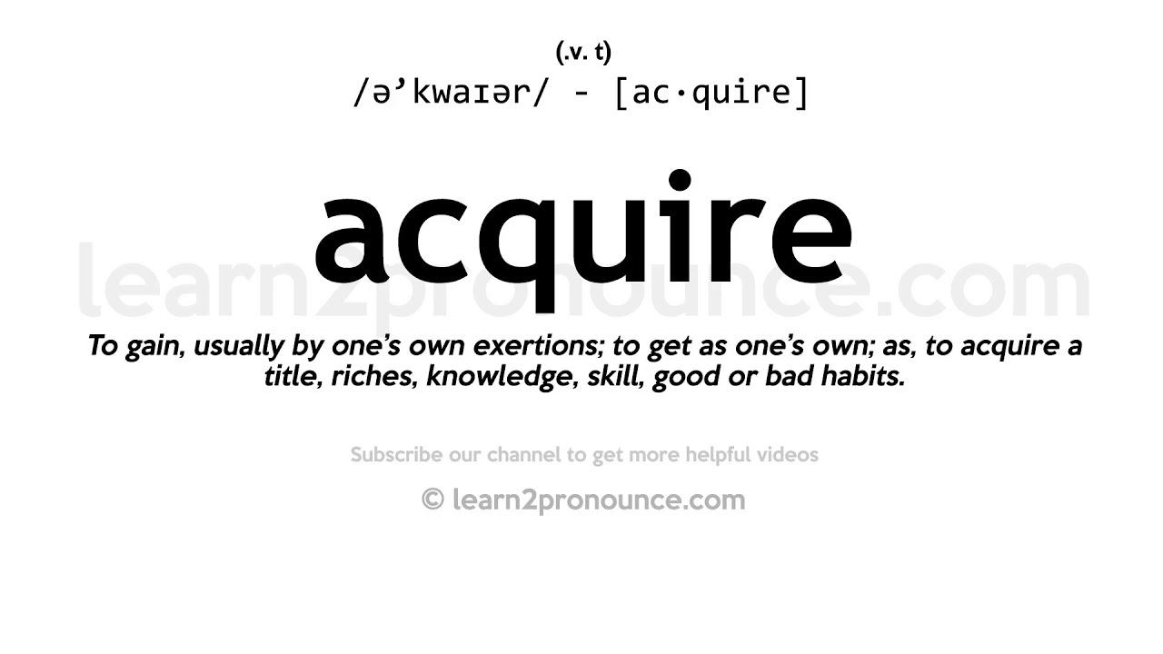 Pronunciation of Acquire  Definition of Acquire