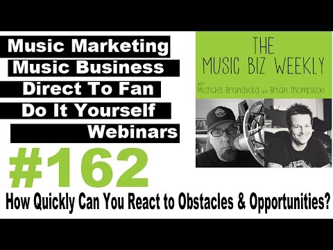 Ep. 162 How Quickly Can You React to Obstacles & Opportunities on the Music Biz Weekly