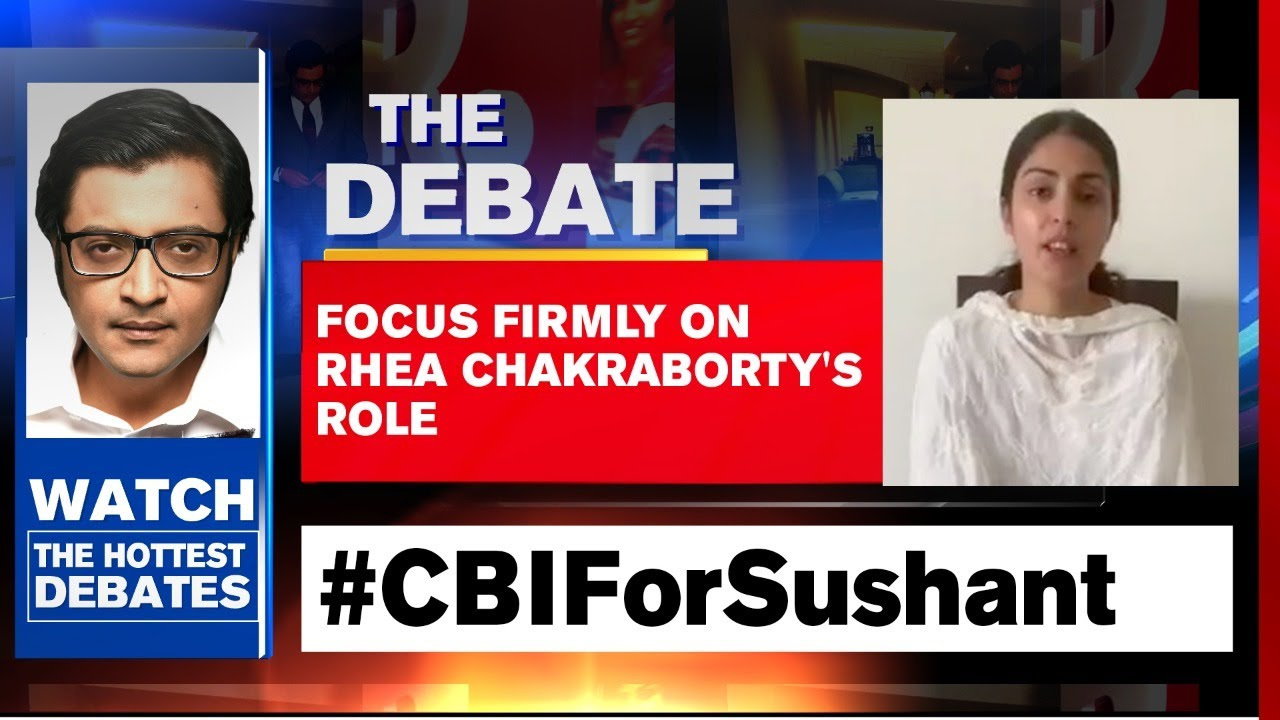Sushant S Death Probe Focus Firmly On Rhea Chakraborty S Role The Debate With Arnab Goswami Youtube