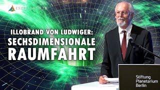 Sechsdimensionale Raumfahrt: Der UFO-Antrieb der Zukunft - Illobrand von Ludwiger 2018