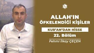 Kur'an'dan Hisse | ALLAH'IN ÖFKELENDİĞİ KİŞİLER (22.Bölüm)