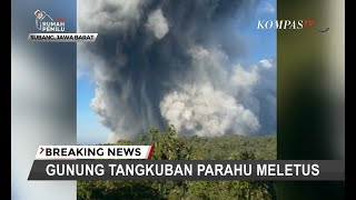 BREAK NG NEWS – Gunung Tangkuban Parahu Erupsi Kolom Abu Capai 200 Meter
