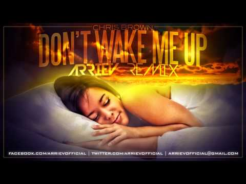 Chris Brown  Dont Wake Me Up Arriev Extended Remix