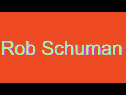 How to Pronounce Rob Schuman