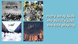 every stray kids mv but it's just the title playing