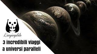 3 incredibili viaggi a universi paralleli