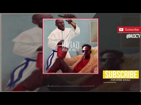 Mr Eazi - Pour Me Water (OFFICIAL AUDIO 2017)