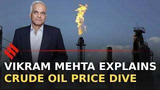 Vikram S Mehta explains crude oil price dive