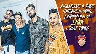 IKKA - X- CLUSIVE & RARE (INTERVIEW SONG) INTERVIEW BY RAAJ JONES