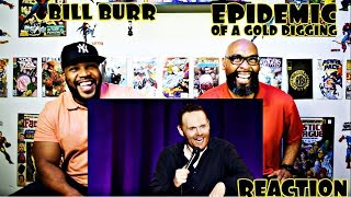 Bill Burr : Epidemic Of A Gold Digging Reaction