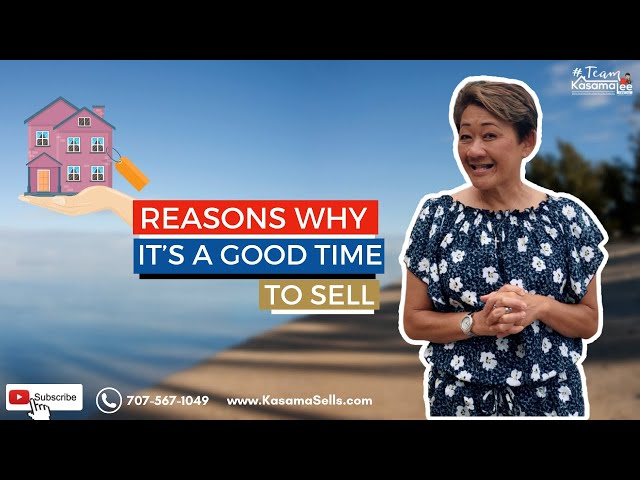 Reasons Why It's A Good Time To Sell   Kasama Lee