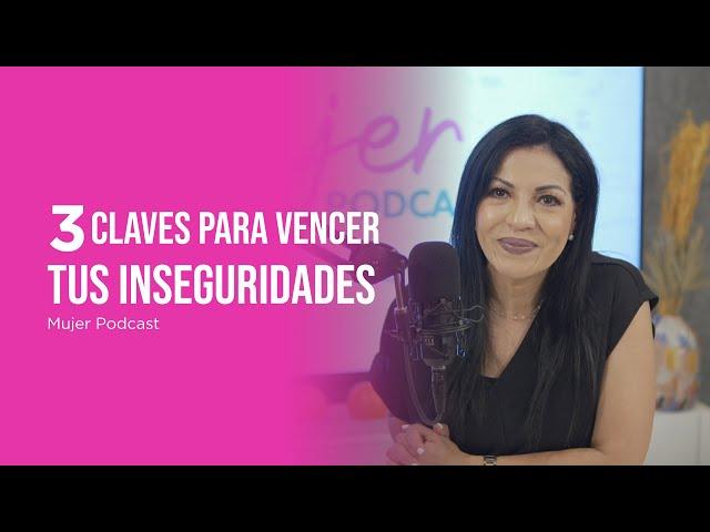 3 Claves para vencer tus inseguridades / Mujer, Podcast Ep. 69 / Omayra Font
