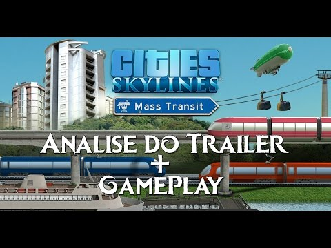Cities Skylines:Analise Trailer Mass Transit + GamePlay