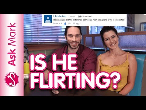 3 Signs To Tell Flirting From Kindness – Ask Mark #61