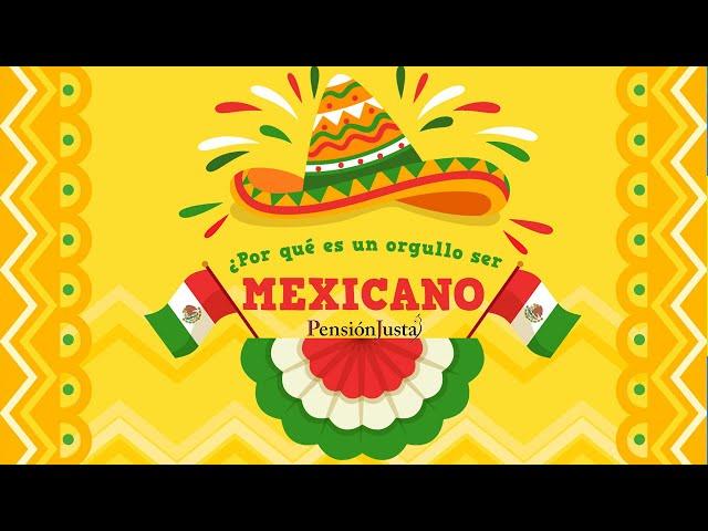 ¿Por qué es un orgullo ser mexicano? ¡Viva México! / Pensión Justa