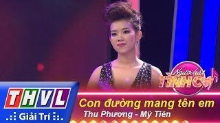 thvl  nguoi hat tinh ca - tap 2  vong thu thach 8 con duong mang ten em - thu phuong my tien