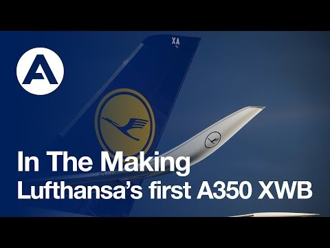 In the making: Lufthansa's first A350 XWB