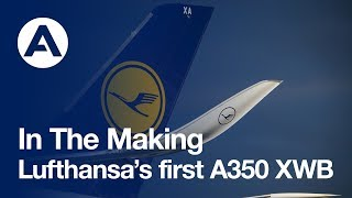 Top 10 Airlines - In the making: Lufthansa's first A350 XWB