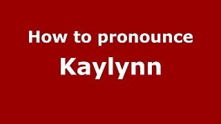 How to pronounce Kaylynn (American English/US)  - PronounceNames.com