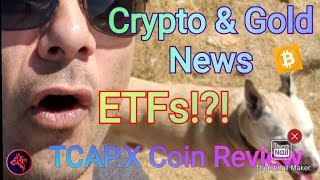 Gold & Crypto News, Bitcoin T/A, ETFs, & TCAP.X Coin Review