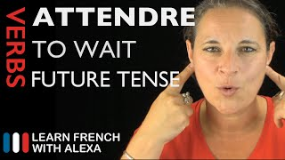 Attendre (to wait) — Future Tense (French verbs conjugated by Learn French With Alexa)
