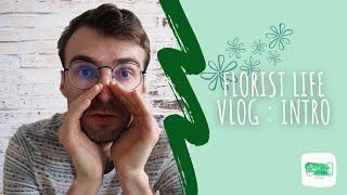 Florist life vlog : Introduction