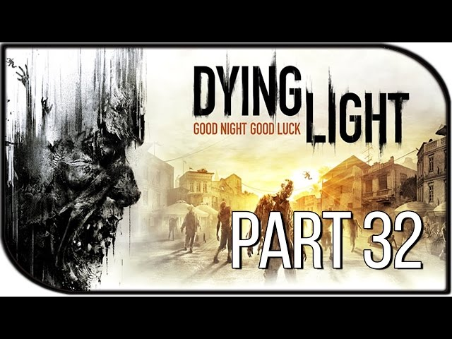Dying Light Gameplay Walkthrough Part 32 -