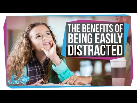 The Benefits of Being Easily Distracted