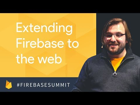 Extending Firebase to the Web (Firebase Dev Summit 2017)
