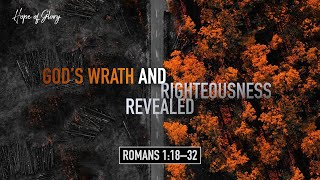 GOD'S WRATH AND RIGHTEOUSNESS REVEALED